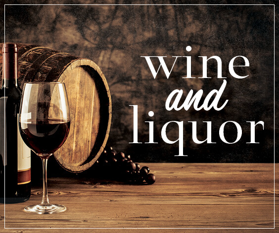 Click here to view our wine and liquor.